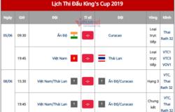 Lịch Thi Đấu Chính Thức King's Cup 2019 Việt Nam ĐẠI CHIẾN Thái Lan